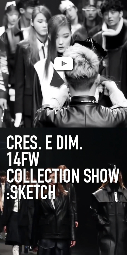 CRES. E DIM. 14F/W COLLECTION SHOW : SKETCH