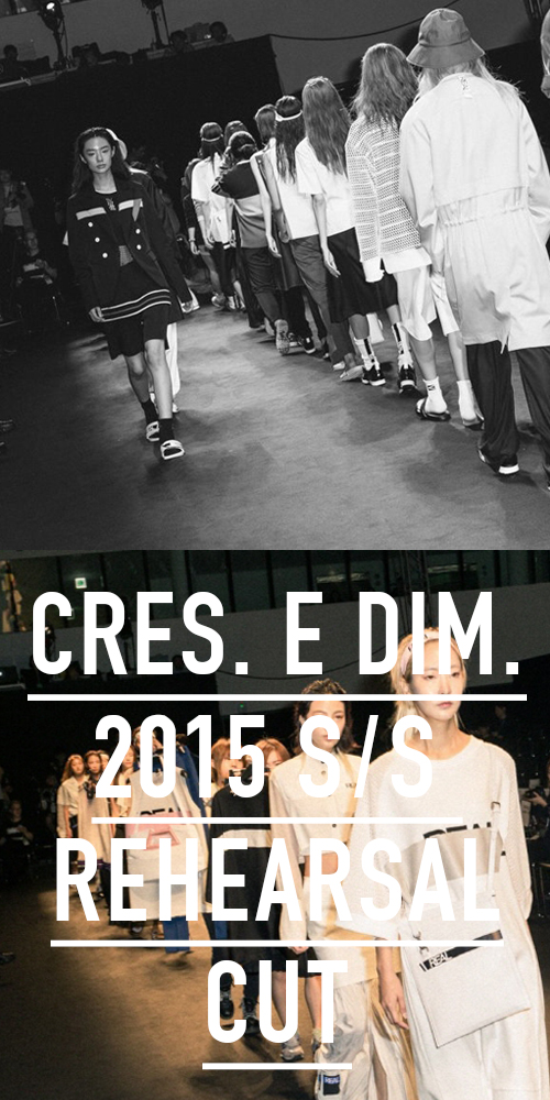 CRES. E DIM. 2015 S/S SEOUL COLLECTION REHEARSAL CUT BY YOUNGHO SEO